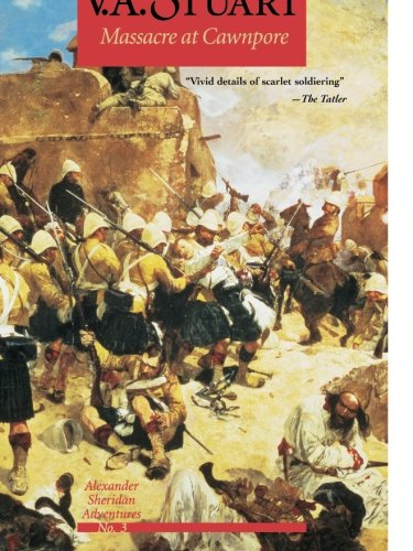 Massacre at Cawnpore (Alexander Sheridan Adventures) (Vol 3)