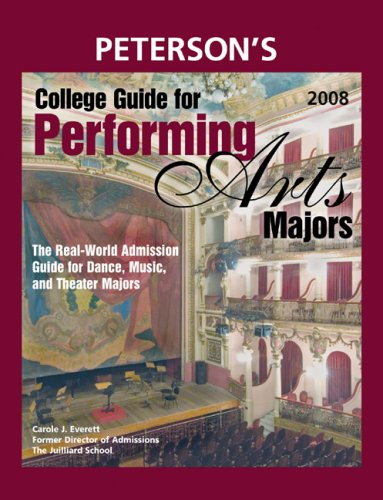 College Guide for Performing Arts Majors 2008: Real-World Admission Guide for All Dance, Music, and Theater Majors (Peterson's College Guide for Performing Arts Majors)