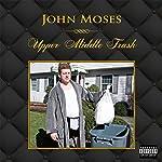Upper Middle Trash | John Moses