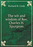 The Wit and Wisdom of Rev. Charles H. Spurgeon, Richard B. Cook, 5518880669