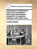 Compendium Anatomicum, Totam Rem Anatomicam Brevissime Complectens Auctore B D Laurentio Heistero, M D Editio Nova, Lorenz Heister, 1170020542
