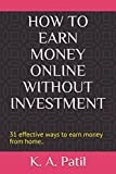 HOW TO EARN MONEY ONLINE WITHOUT INVESTMENT: 31 effective ways to earn money from home.. (Money making ways)