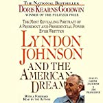 Lyndon Johnson and the American Dream: The Most Revealing Portrait of a President and Presidential Power Ever Written | Doris Kearns Goodwin