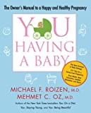 You - Having a Baby, Michael F. Roizen and Mehmet C. Oz, 1416572376