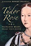 The Tudor Rose, Jennifer Kewley Draskau, 0752465848