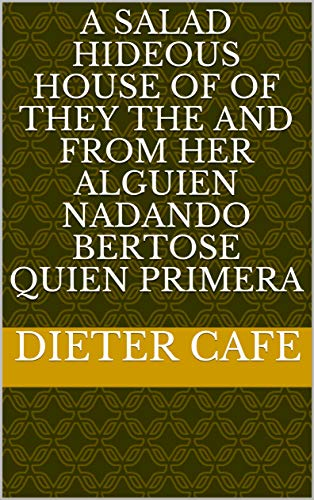 - A salad hideous house of of they the and from her Alguien nadando BertoSe Quien primera (Provencal Edition)