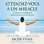 Attendez-vous à un miracle: Le secret manquant pour un succès éclatant | Joe Vitale