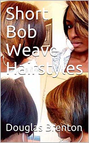 Short Bob Weave Hairstyles - Kindle edition by Douglas Brenton ...