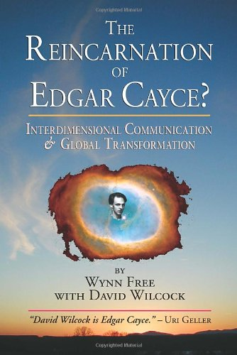 Book: The Reincarnation of Edgar Cayce? Interdimensional Communication and Global Transformation by Wynn Free, David Wilcock