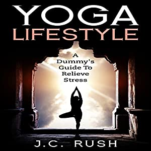 Yoga Lifestyle: A Dummy's Guide to Relieve Stress Audiobook