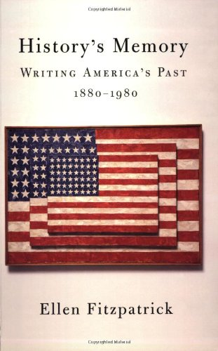 History's Memory: Writing America's Past, 1880-1980