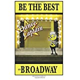 Be the best DANCE CAPTAIN on Broadway: Be the best DANCE CAPTAIN on Broadway