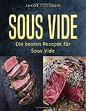 Sous Vide: Die besten Rezepte für Sous Vide