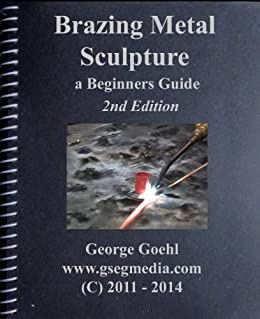 Amazon brazing metal sculpture 2nd edition a beginners guide brazing metal sculpture 2nd edition a beginners guide by goehl george fandeluxe Choice Image