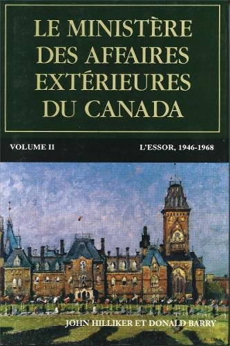 Le Ministere Des Affaires Exterieures Du Canada: Volume II: L'Essor, 1946-1968 (Politique Et Politiques Publiques) (French Edition) PDF