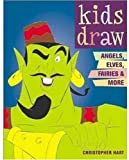 Kids Draw Angels, Elves, Fairies and More, Christopher Hart, 0823026272