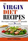 My Virgin Diet Recipes: The Recipes I Used To Lose 17 Pounds in 3 Weeks (Wheat Free, Soy Free, Egg Free, Dairy Free, Peanut Free, Corn Free, Sugar Free & Gluten Free Cookbook)