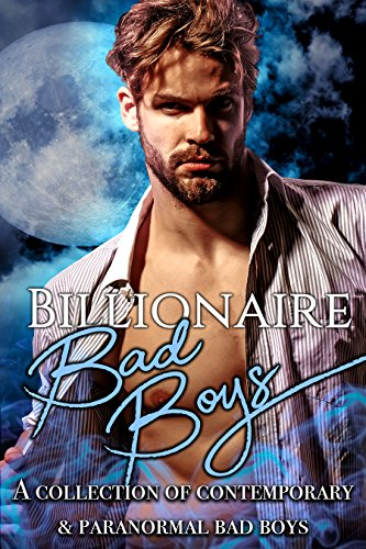 Billionaire Bad Boys: A Collection of Contemporary & Paranormal Bad Boys