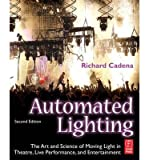 img - for Automated Lighting: The Art and Science of Moving Light in Theatre, Live Performance and Entertainment (Paperback) - Common book / textbook / text book