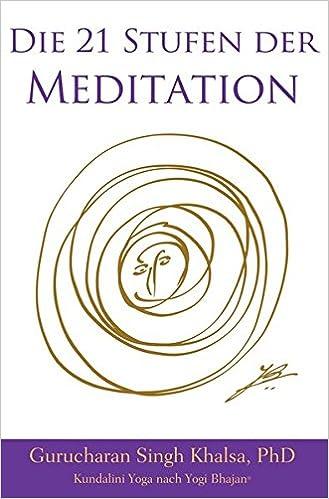 Die 21 Stufen der Meditation: Deutsche Ausgabe, Kundalini ...
