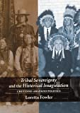 Tribal Sovereignty and the Historical Imagination, Loretta Fowler, 0803220138