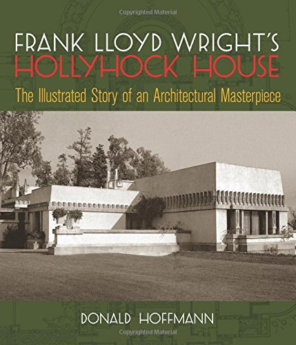 Frank Lloyd Wright's Hollyhock House (Dover Architecture)