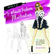 Sketch and Go: 5-Minute Fashion Illustration: 500 Templates and Techniques for Live Fashion Sketching