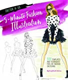 5-Minute Fashion Illustration: 500 Templates and Techniques for Live Fashion Sketching