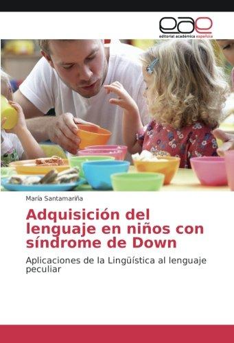 Download Adquisición del lenguaje en niños con síndrome de Down: Aplicaciones de la Lingüística al lenguaje peculiar (Spanish Edition) ebook