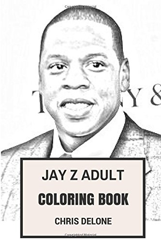 Jay Z Adult Coloring Book: Great American Rapper and Grammy Award Winner Inspired Adult Coloring Book (Coloring Book for Adults) pdf epub