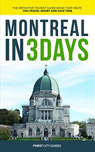 Montreal in 3 Days: The Definitive Tourist Guide Book That Helps You Travel Smart and Save Time