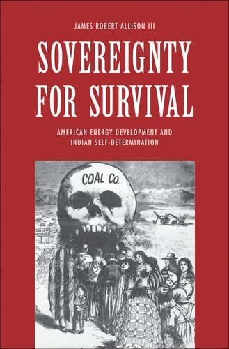 Sovereignty For Survival  American Energy Development And Indian Self Determination  The Lamar Series In Western History