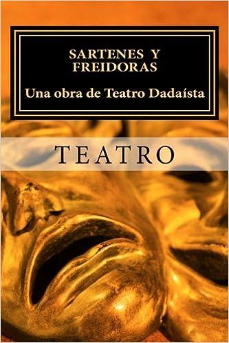 Sartenes y Freidoras. Una obra de Teatro Dadaísta.: Una Obra ...
