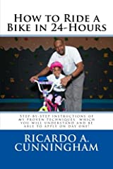 How to Ride a Bike in 24-Hours: Step-by-step instructions of my proven techniques  which you will understand and be able to apply on day one! Paperback