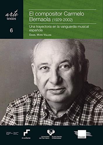 El compositor Carmelo Bernaola 1929-2002 : Una trayectoria en la vanguardia musical española: 6 Arte. Textos: Amazon.es: Moro Vallina, Daniel: Libros