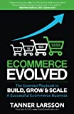 img - for Ecommerce Evolved: The Essential Playbook To Build, Grow & Scale A Successful Ecommerce Business book / textbook / text book