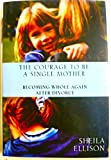 The Courage to Be a Single Mother, Sheila Ellison, 0756759196
