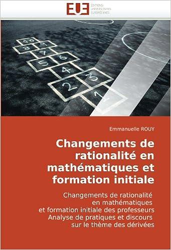 Changements de rationalité en mathématiques et formation initiale: Changements de rationalité  en mathématiques  et formation initiale des professeurs ... et discours  sur le thème des dérivées