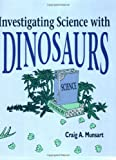 Investigating Science with Dinosaurs, Craig A. Munsart, 1563080087