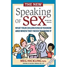 The New Speaking of Sex: What Your Children Need to Know and When They Need to Know It