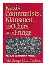 Nazis, Communists, Klansmen, and Others on the Fringe: Political Extremism in America