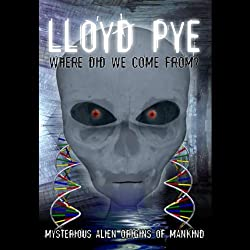 Lloyd Pye: Where Did We Come From?
