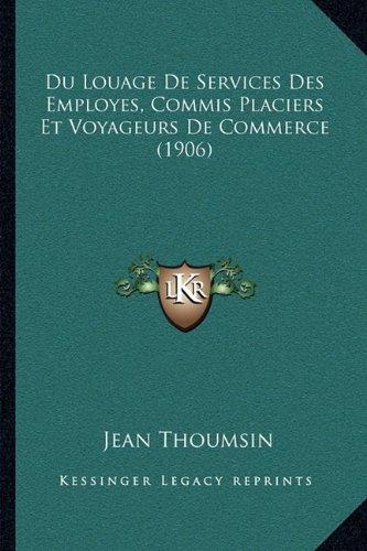 Du Louage De Services Des Employes, Commis Placiers Et Voyageurs De Commerce (1906) (French Edition) ebook