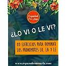 Lo vi o le vi, cuaderno de ejercicios: 80 ejercicios para dominar los pronombres lo, la y le (Spanish Edition)