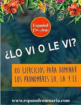 Lo vi o le vi, cuaderno de ejercicios: 80 ejercicios para dominar los pronombres lo, la y le (Spanish Edition) by [Monsalve, María Alejandra]