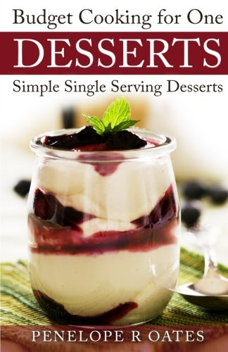 Budget Cooking for One ~ Desserts: Simple Single Serving Desserts