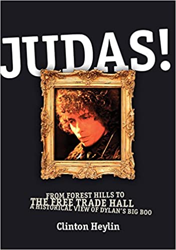 JUDAS!: From Forest Hills to the Free Trade Hall: A Historical View of Dylan's Big Boo