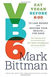 BY Bittman, Mark ( Author ) [ VB6: EAT VEGAN BEFORE 6: 00 TO LOSE WEIGHT AND RESTORE YOUR HEALTH... FOR GOOD ] Apr-2013 [ Hardcover ]