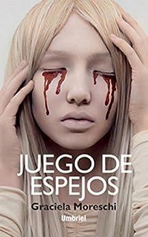 Juego de espejos (Spanish Edition) by [Moreschi, Graciela]