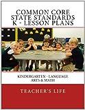 Common Core State Standards K- Lesson Plans: Kindergarten - Language Arts & Math (Volume 1)
